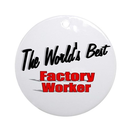 """The World's Best Factory Worker"" Ornament (Round)"