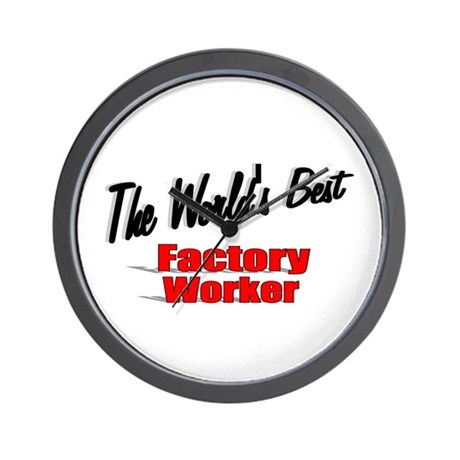"""The World's Best Factory Worker"" Wall Clock"
