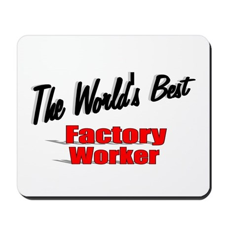"""The World's Best Factory Worker"" Mousepad"