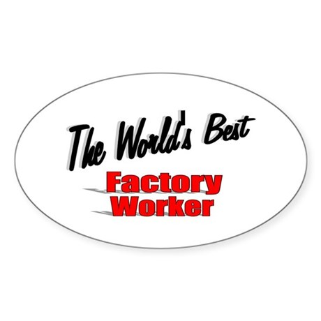 """The World's Best Factory Worker"" Oval Sticker"