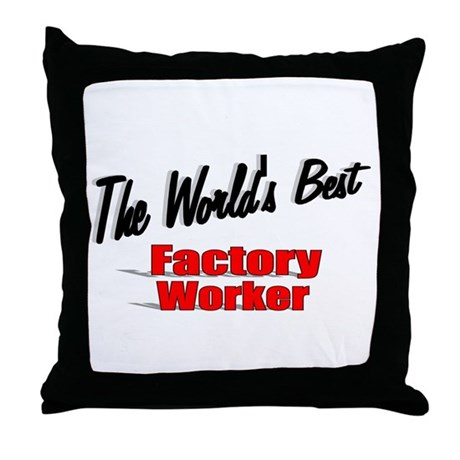 """The World's Best Factory Worker"" Throw Pillow"