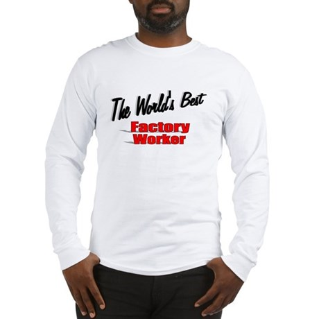 """The World's Best Factory Worker"" Long Sleeve T-Sh"