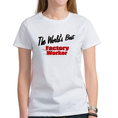 """The World's Best Factory Worker"" Women's T-Shirt"