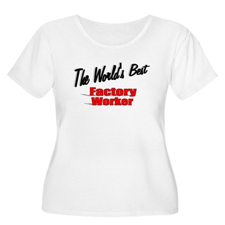 """The World's Best Factory Worker"" Women's Plus Siz"