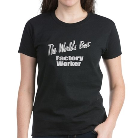 """The World's Best Factory Worker"" Women's Dark T-S"