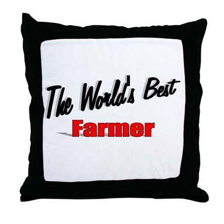 """The World's Best Farmer"" Throw Pillow"