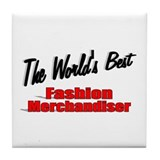 &quot;The World's Best Fashion Merchandiser&quot; Tile Coast