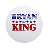 BRYAN for king Ornament (Round)