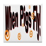 When Pigs Fly Tile Coaster
