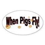 When Pigs Fly Oval Sticker