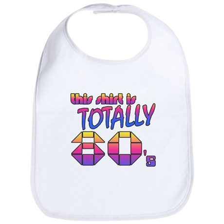 This Shirt is Totally 80's Bib
