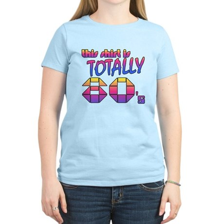 This Shirt is Totally 80's Womens Light T-Shirt
