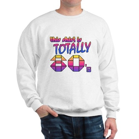 This Shirt is Totally 80's Sweatshirt
