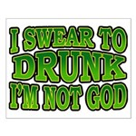 I SWear to Drunk I'm Not God Shamrock Small Poster