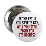 "If the fetus is gay - 2.25"" Button"