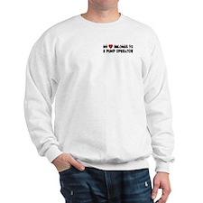 Belongs To A Pump Operator Sweatshirt