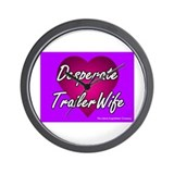 Desperate Trailer Wife Wall Clock