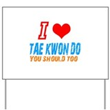 I love tae kwon do Yard Sign