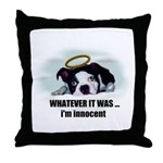 WHATEVER IT WAS -IM INNOCENT Throw Pillow