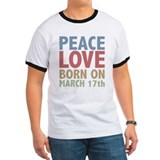 Peace Love Born on March 17th T