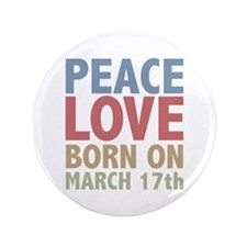 "Peace Love Born on March 17th 3.5"" Button (100 pac"