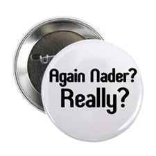 "Really Nader? 2.25"" Button (10 pack)"