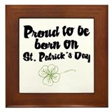 Proud to be Born on St Pats Framed Tile