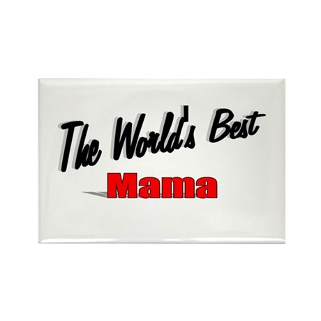 &quot;The World's Best Mama&quot; Rectangle Magnet