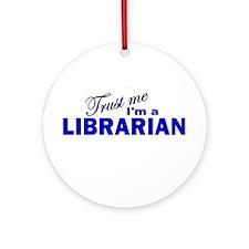Trust Me I'm a Librarian Ornament (Round)