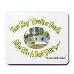 You say Trailer Park Mousepad