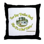 You say Trailer Park Throw Pillow