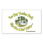 You say Trailer Park Rectangle Sticker