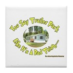 You say Trailer Park Tile Coaster