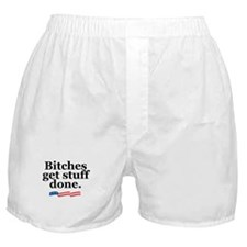 Bitches get stuff done. Boxer Shorts