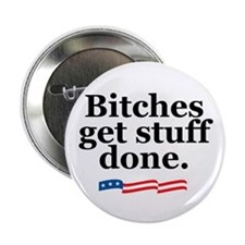 "Bitches get stuff done. 2.25"" Button (10 pack"