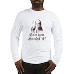 Can You Handel It Long Sleeve T-Shirt