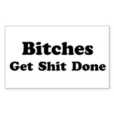 Bitches Get Shit Done Rectangle Decal