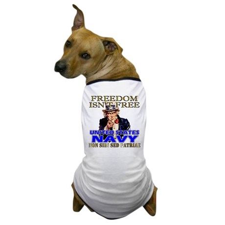 U.S. NAVY Freedom Isn't Free Dog T-Shirt