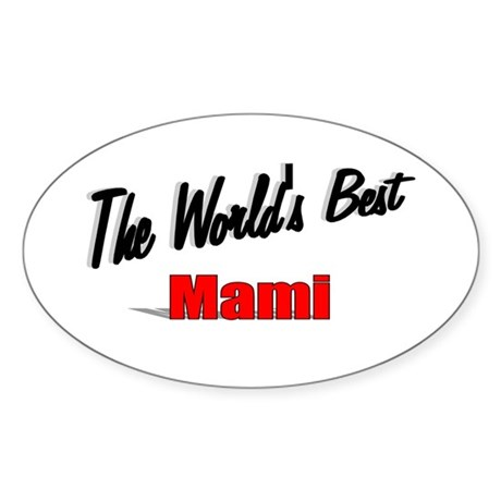 """The World's Best Mami"" Oval Sticker"