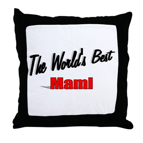 """The World's Best Mami"" Throw Pillow"