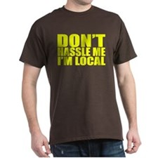 Cute Don't hassle me i'm local T-Shirt
