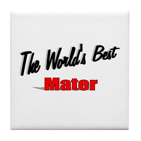 &quot;The World's Best Mater&quot; Tile Coaster