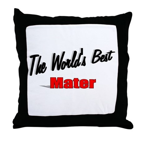 &quot;The World's Best Mater&quot; Throw Pillow