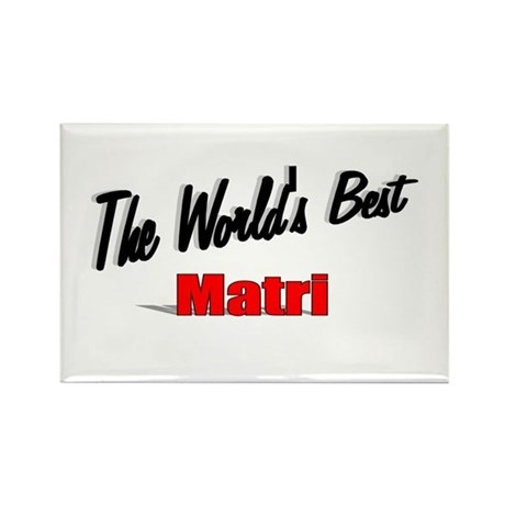 """The World's Best Matri"" Rectangle Magnet"