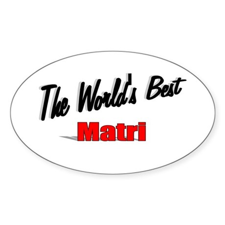 """The World's Best Matri"" Oval Sticker"