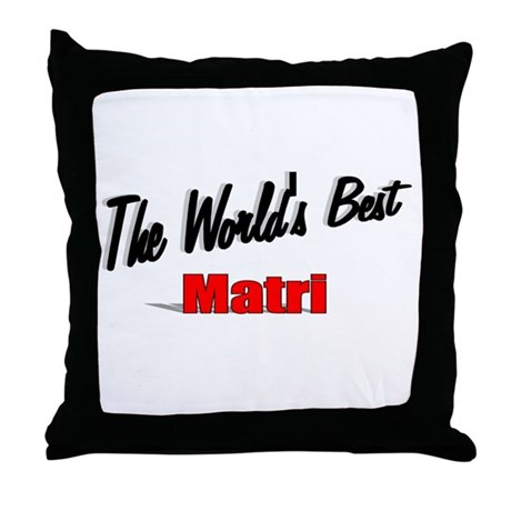 """The World's Best Matri"" Throw Pillow"