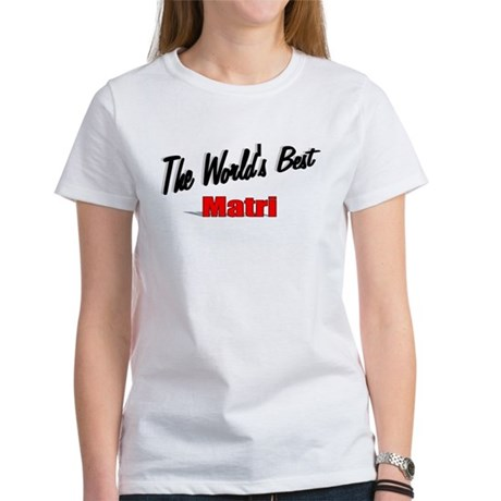 """The World's Best Matri"" Women's T-Shirt"