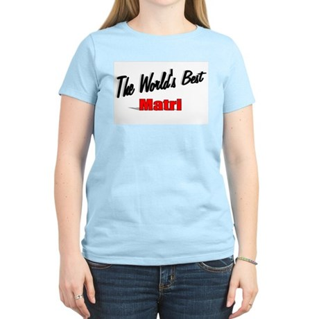 """The World's Best Matri"" Women's Light T-Shirt"