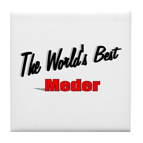 """The World's Best Meder"" Tile Coaster"