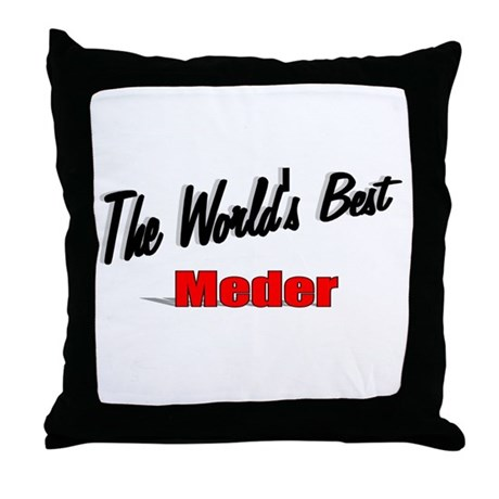 """The World's Best Meder"" Throw Pillow"